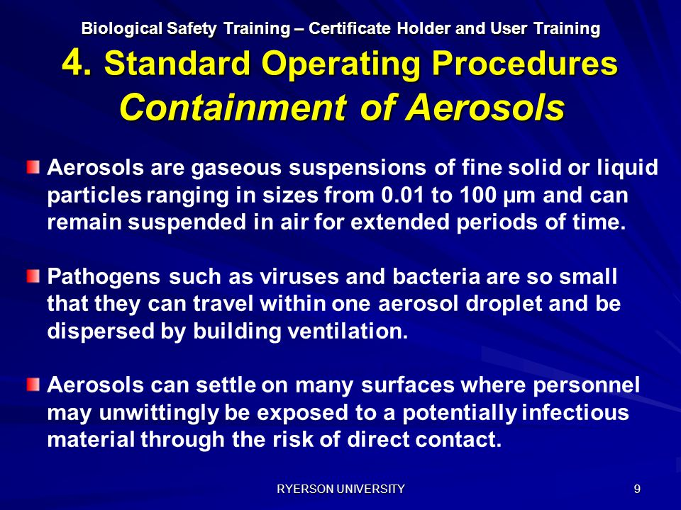 RYERSON UNIVERSITY 9 Biological Safety Training – Certificate Holder and User Training 4. Standard Operating Procedures Containment of Aerosols Rayonn