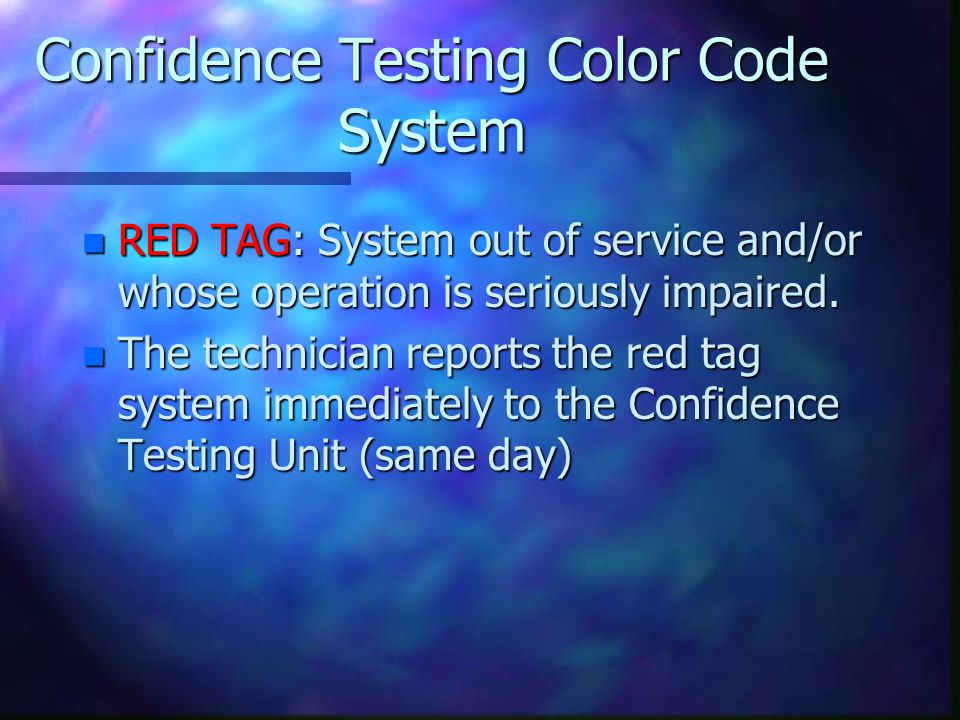 Confidence Testing Color Code System n RED TAG: System out of service and/or whose operation is seriously impaired.