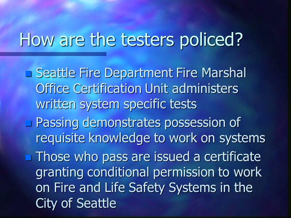 How are the testers policed.