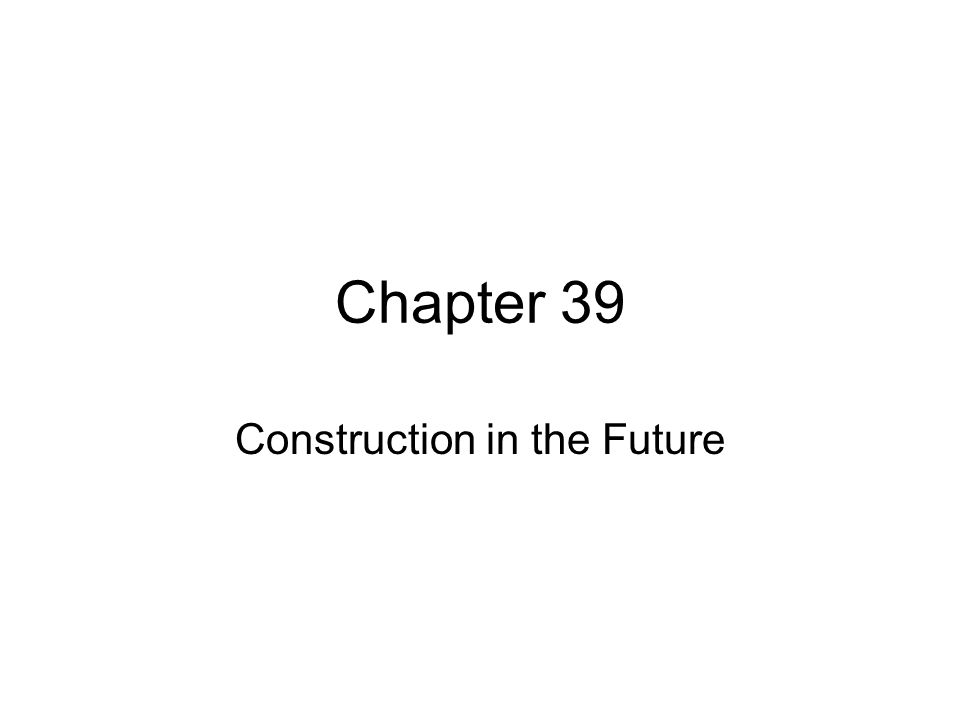 Chapter 39 Construction in the Future