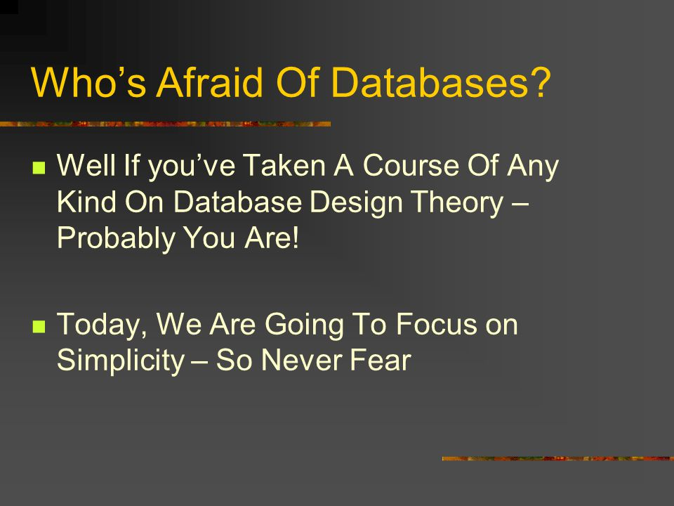 Whos Afraid Of Databases.