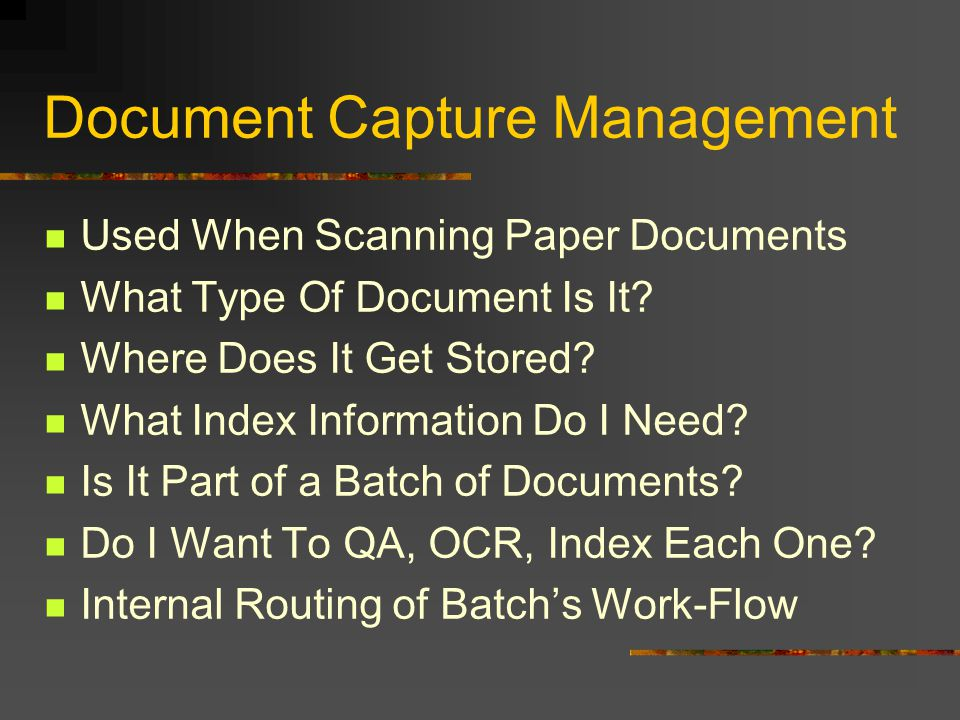 Document Capture Management Used When Scanning Paper Documents What Type Of Document Is It.