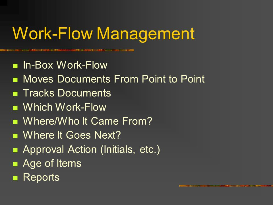 Work-Flow Management In-Box Work-Flow Moves Documents From Point to Point Tracks Documents Which Work-Flow Where/Who It Came From.