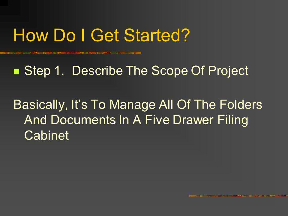How Do I Get Started. Step 1.