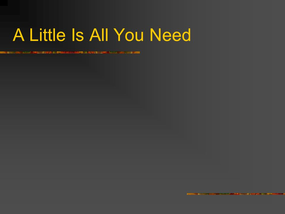 A Little Is All You Need