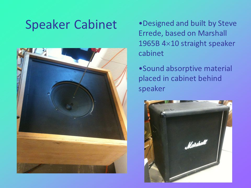 Speaker Cabinet Designed and built by Steve Errede, based on Marshall 1965B 4 10 straight speaker cabinet Sound absorptive material placed in cabinet behind speaker