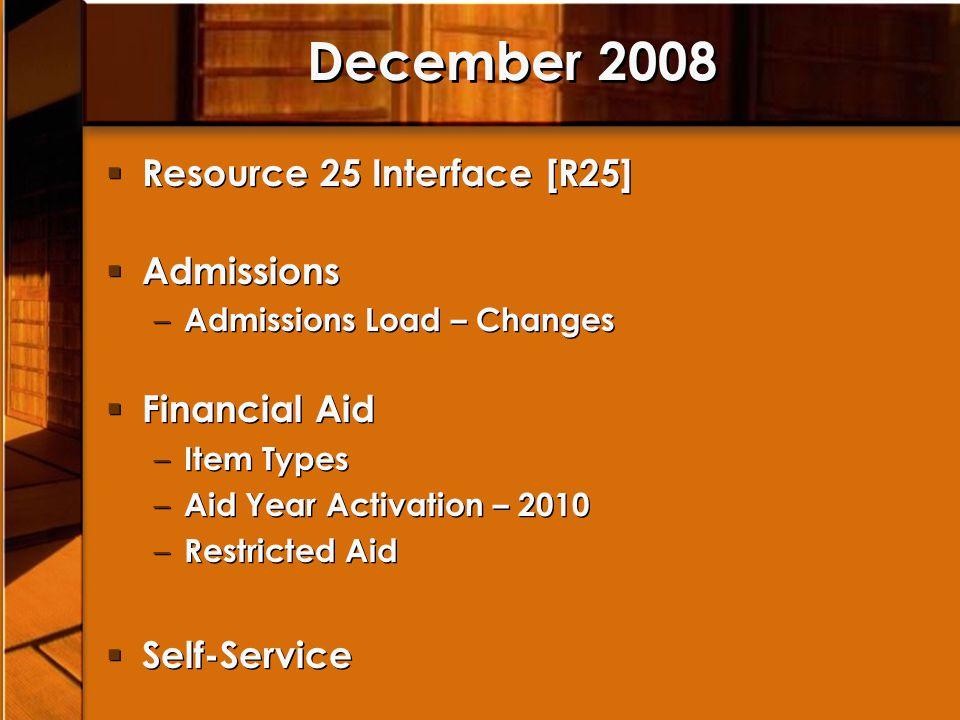 December 2008 Resource 25 Interface [R25] Admissions – Admissions Load – Changes Financial Aid – Item Types – Aid Year Activation – 2010 – Restricted