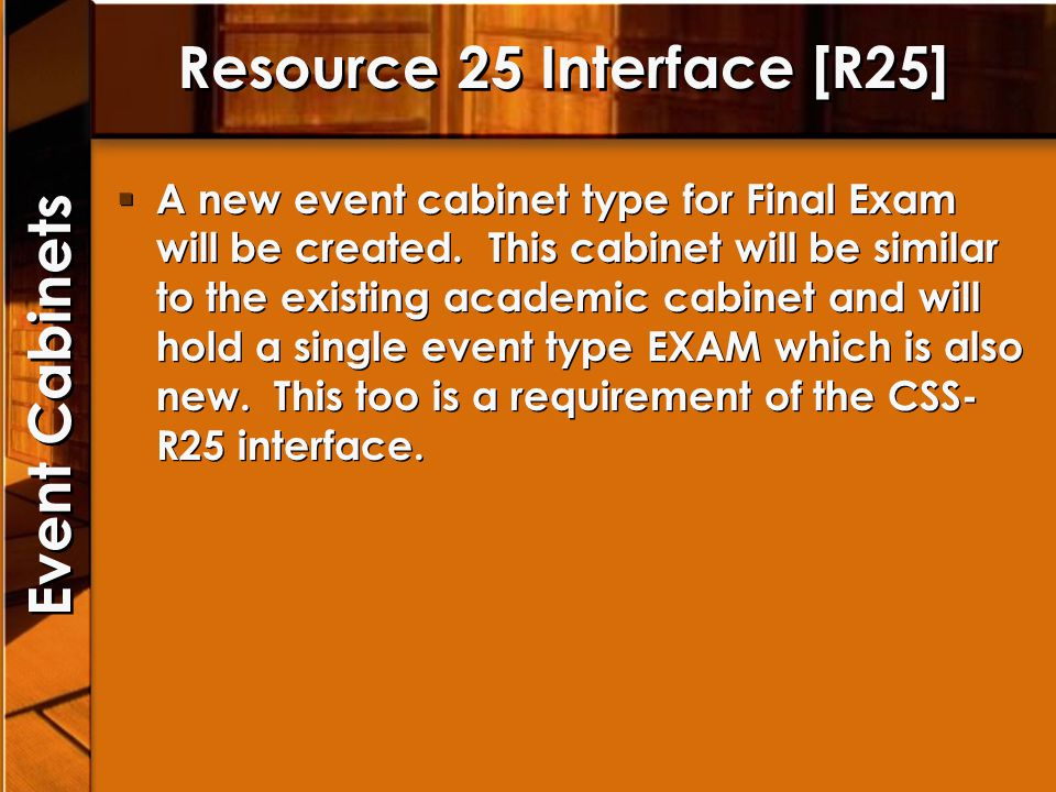 Resource 25 Interface [R25] A new event cabinet type for Final Exam will be created. This cabinet will be similar to the existing academic cabinet and