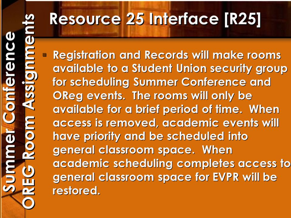 Resource 25 Interface [R25] Registration and Records will make rooms available to a Student Union security group for scheduling Summer Conference and