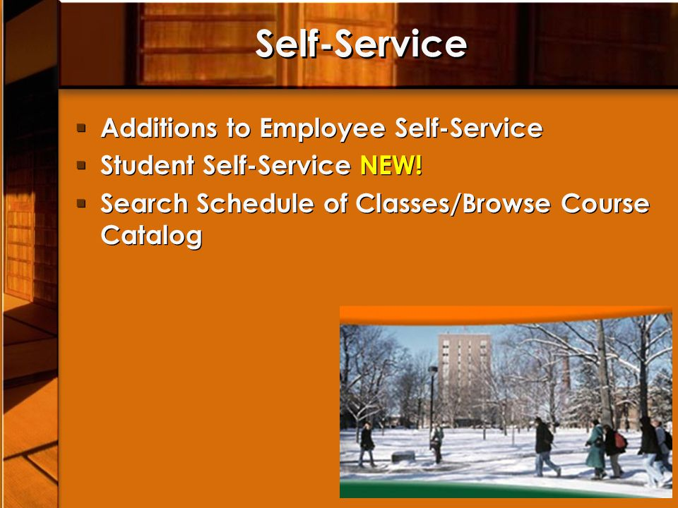 Self-Service Additions to Employee Self-Service Student Self-Service NEW! Search Schedule of Classes/Browse Course Catalog Additions to Employee Self-