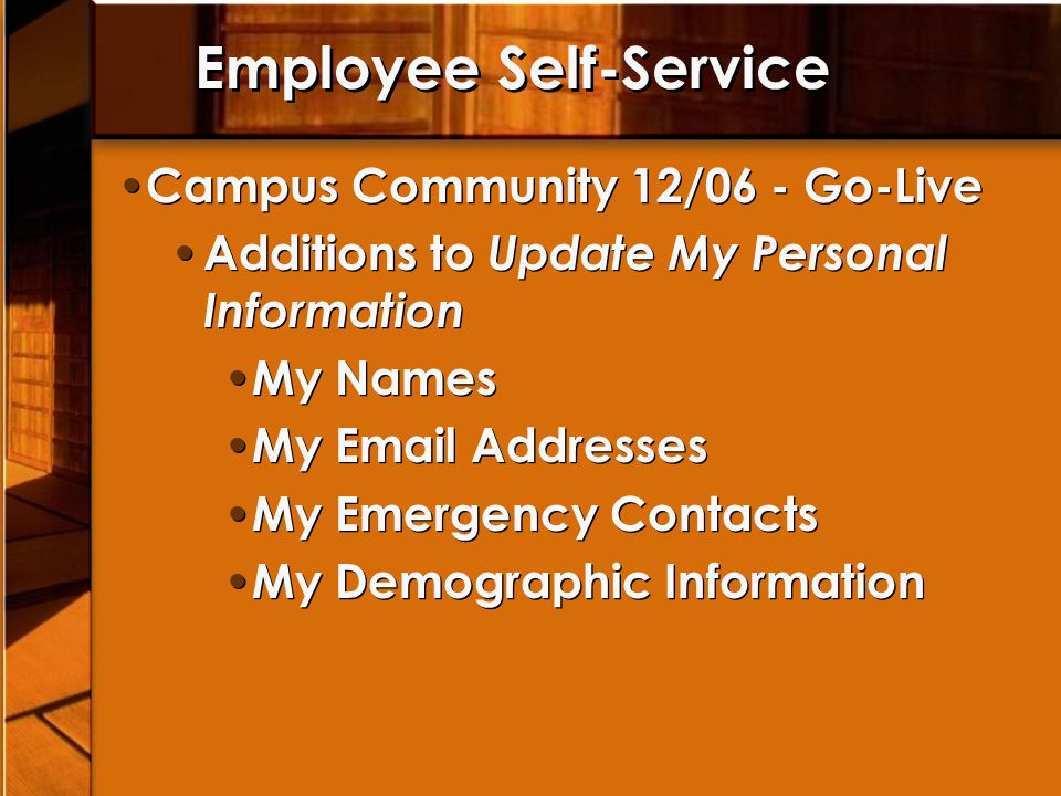 Employee Self-Service Campus Community 12/06 - Go-Live Additions to Update My Personal Information My Names My Email Addresses My Emergency Contacts M