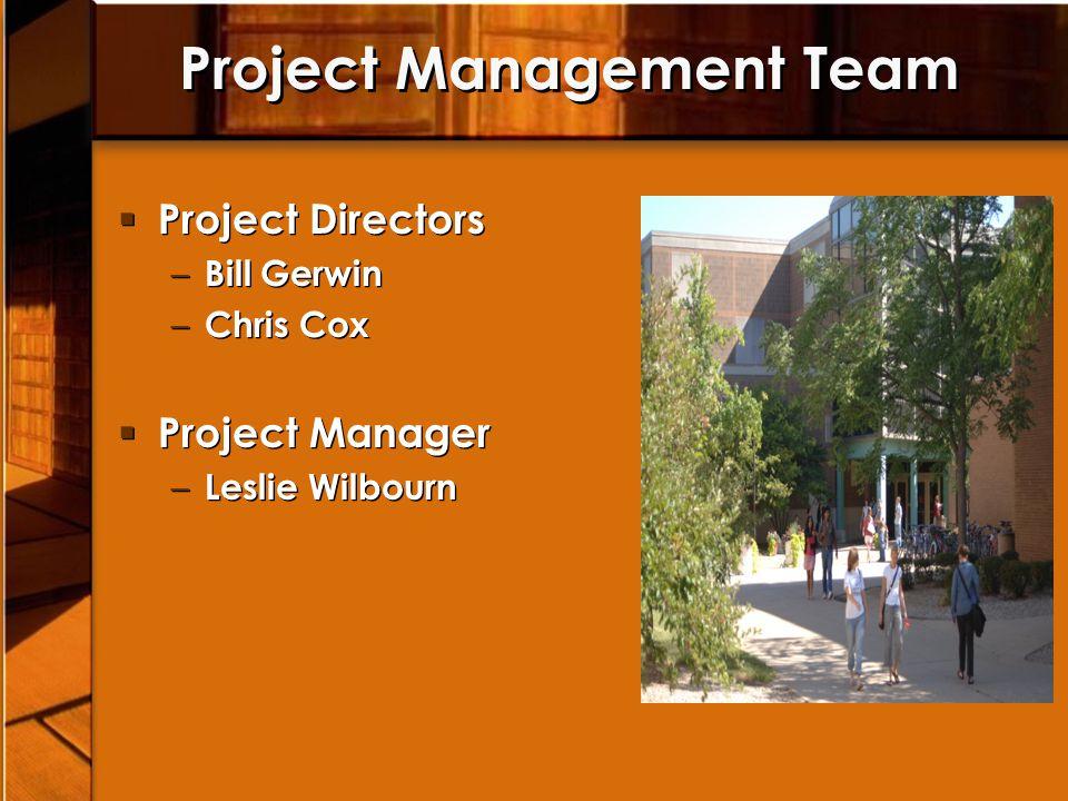 Project Management Team Project Directors – Bill Gerwin – Chris Cox Project Manager – Leslie Wilbourn Project Directors – Bill Gerwin – Chris Cox Proj
