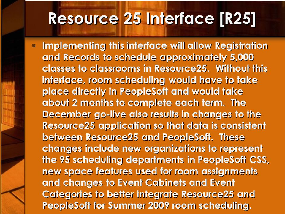 Resource 25 Interface [R25] Implementing this interface will allow Registration and Records to schedule approximately 5,000 classes to classrooms in R