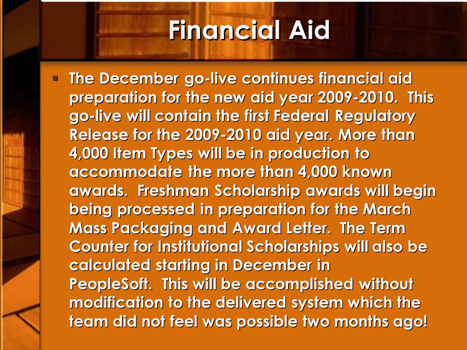 Financial Aid The December go-live continues financial aid preparation for the new aid year 2009-2010. This go-live will contain the first Federal Reg