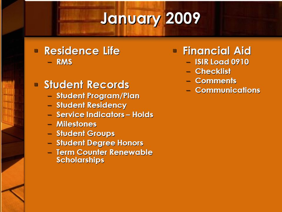 January 2009 Residence Life – RMS Student Records – Student Program/Plan – Student Residency – Service Indicators – Holds – Milestones – Student Group