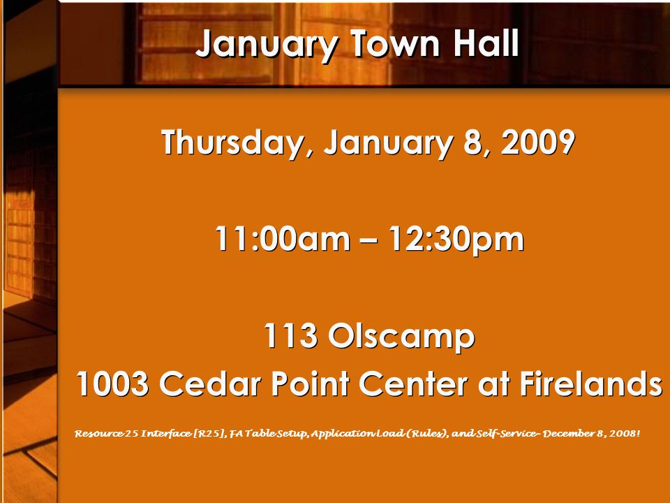 January Town Hall Thursday, January 8, 2009 11:00am – 12:30pm 113 Olscamp 1003 Cedar Point Center at Firelands Thursday, January 8, 2009 11:00am – 12:
