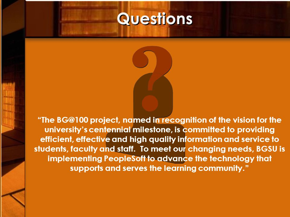 Questions The BG@100 project, named in recognition of the vision for the universitys centennial milestone, is committed to providing efficient, effect