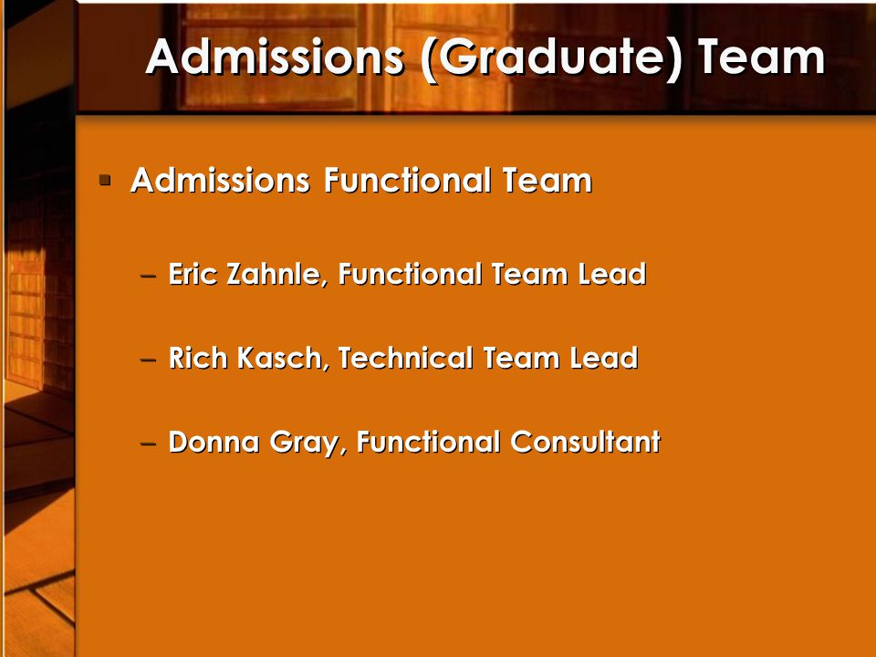 Admissions (Graduate) Team Admissions Functional Team – Eric Zahnle, Functional Team Lead – Rich Kasch, Technical Team Lead – Donna Gray, Functional C