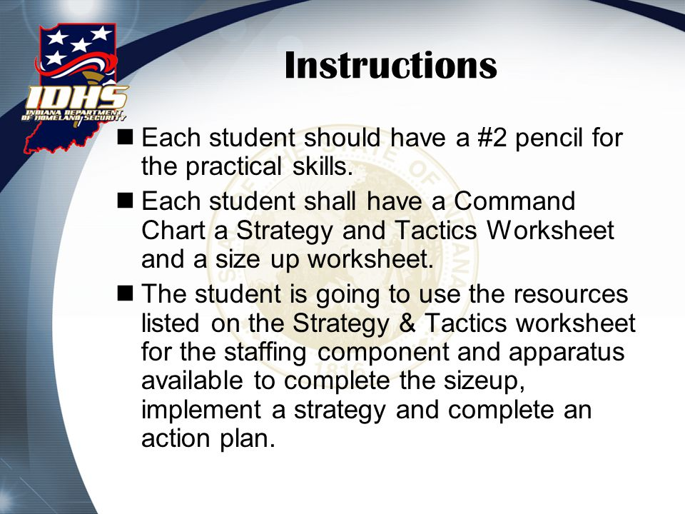 Instructions Each student should have a #2 pencil for the practical skills. Each student shall have a Command Chart a Strategy and Tactics Worksheet a