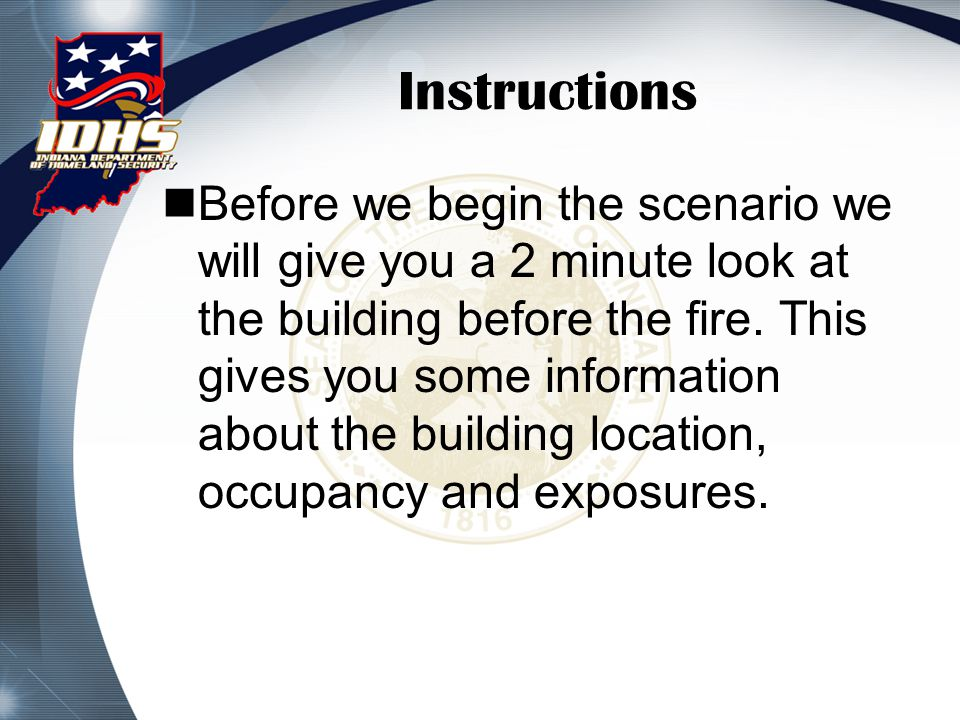 Instructions Before we begin the scenario we will give you a 2 minute look at the building before the fire. This gives you some information about the