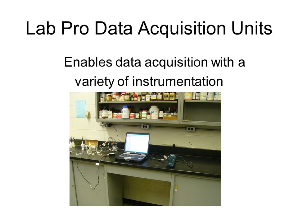 Lab Pro Data Acquisition Units Enables data acquisition with a variety of instrumentation