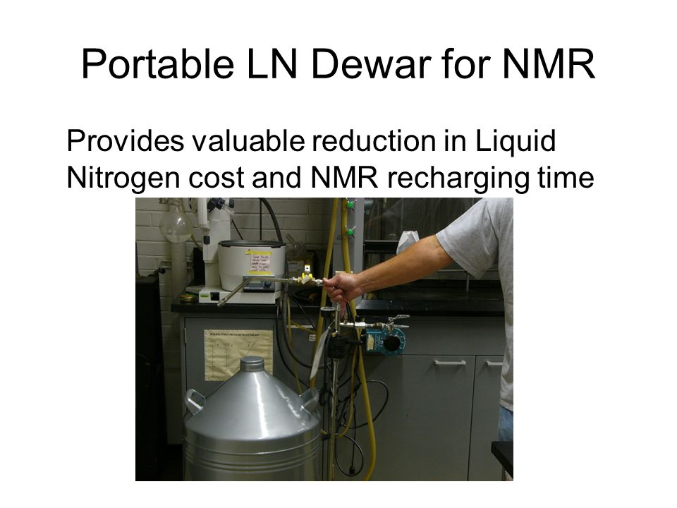 Portable LN Dewar for NMR Provides valuable reduction in Liquid Nitrogen cost and NMR recharging time
