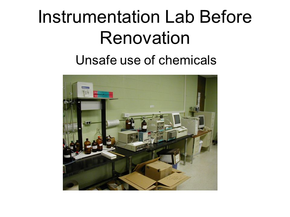 Instrumentation Lab Before Renovation Unsafe use of chemicals