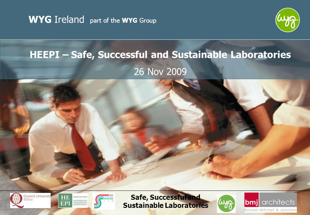 creative minds safe hands Safe, Successful and Sustainable Laboratories WYG Ireland part of the WYG Group HEEPI – Safe, Successful and Sustainable Laboratories 26 Nov 2009