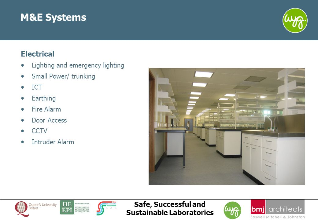 www.wyg.com/ireland creative minds safe hands Safe, Successful and Sustainable Laboratories M&E Systems Electrical Lighting and emergency lighting Small Power/ trunking ICT Earthing Fire Alarm Door Access CCTV Intruder Alarm