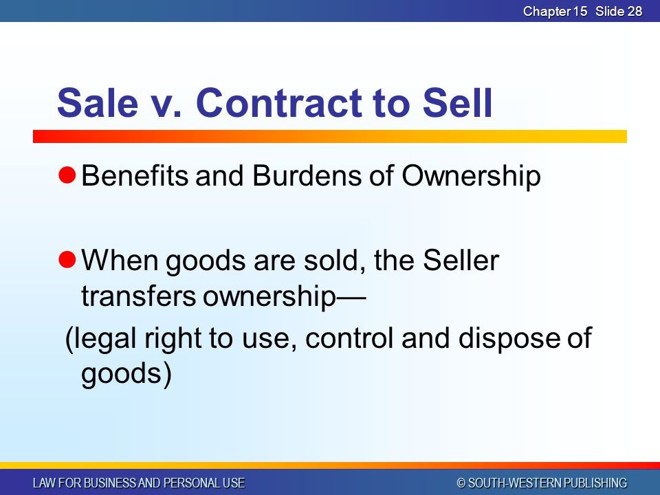 LAW FOR BUSINESS AND PERSONAL USE © SOUTH-WESTERN PUBLISHING Chapter 15Slide 28 Sale v.