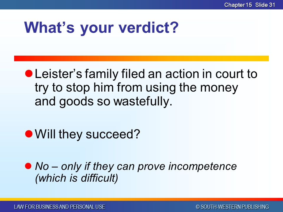 LAW FOR BUSINESS AND PERSONAL USE © SOUTH-WESTERN PUBLISHING Chapter 15Slide 31 Whats your verdict.