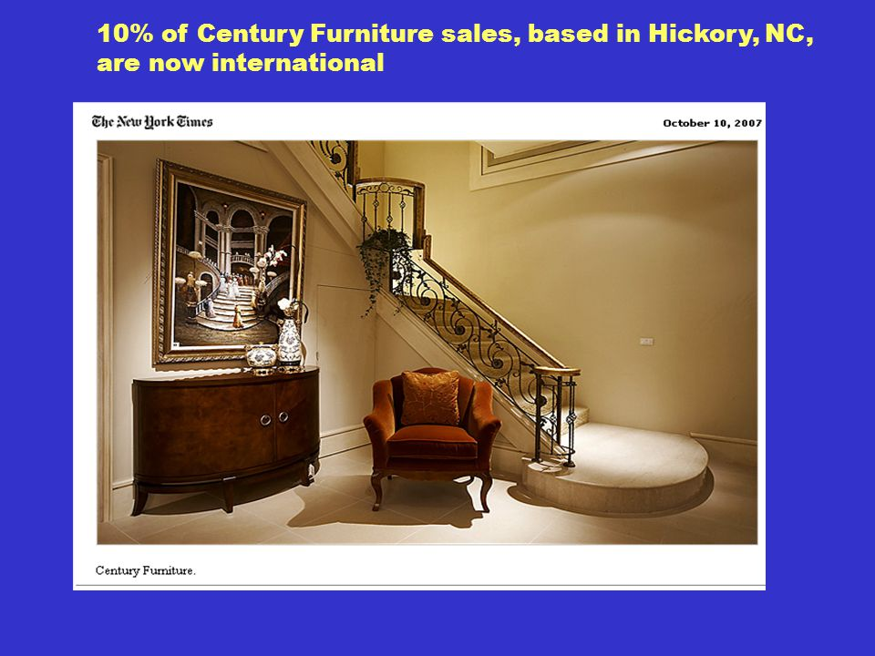 10% of Century Furniture sales, based in Hickory, NC, are now international