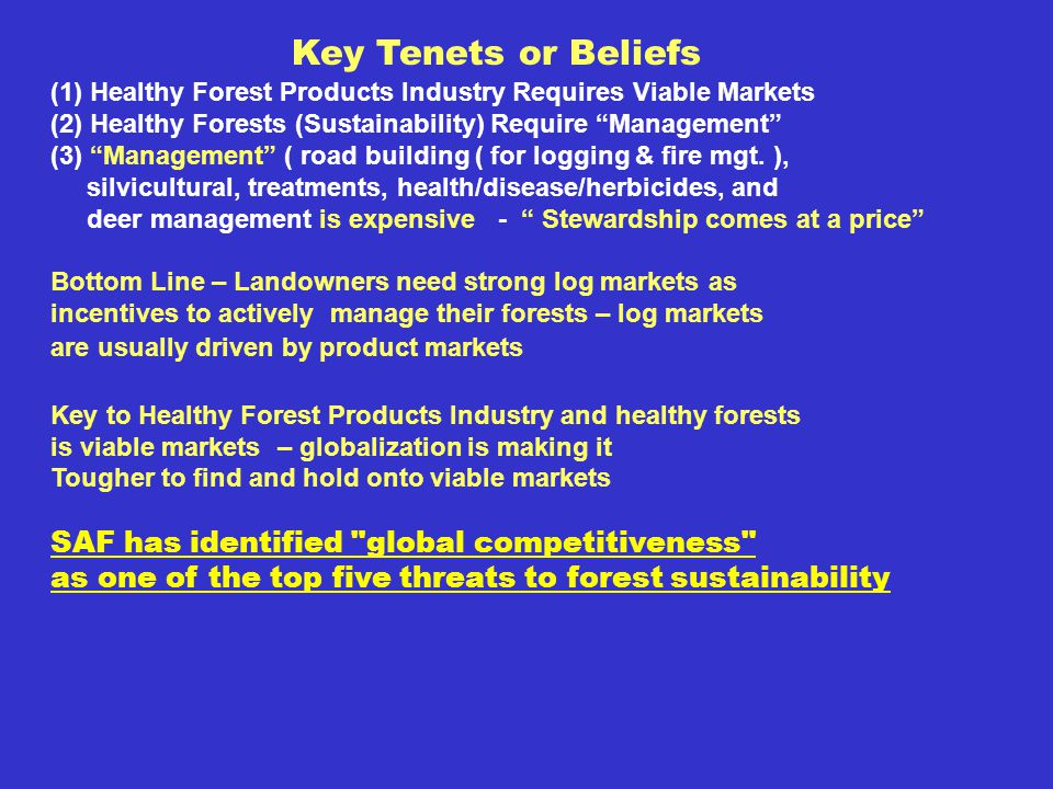 (1) Healthy Forest Products Industry Requires Viable Markets (2) Healthy Forests (Sustainability) Require Management (3) Management ( road building ( for logging & fire mgt.