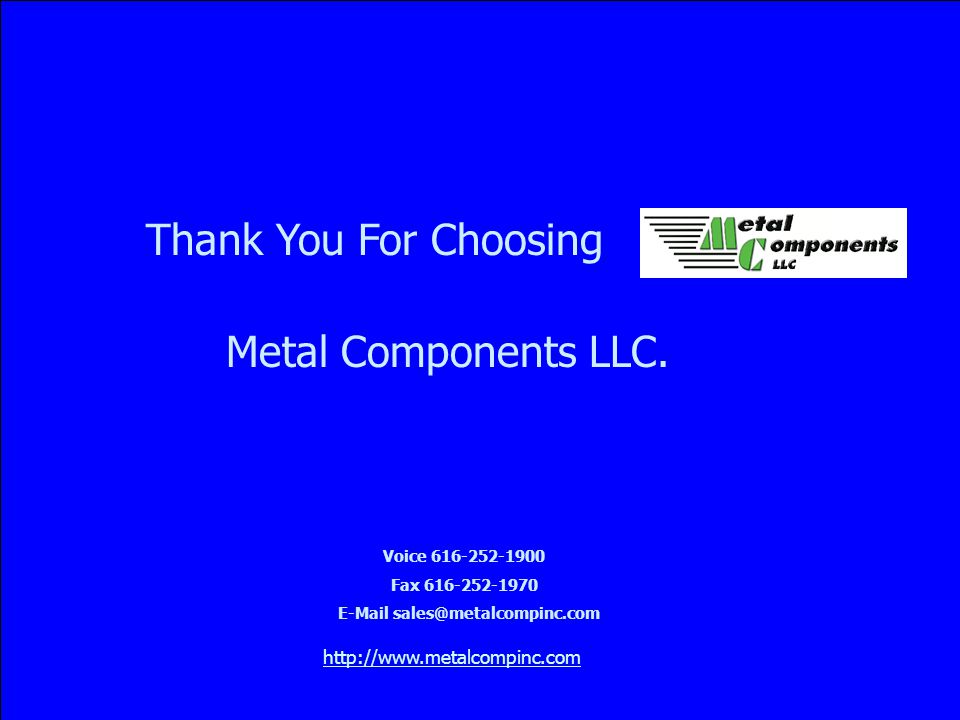 Thank You For Choosing Metal Components LLC.