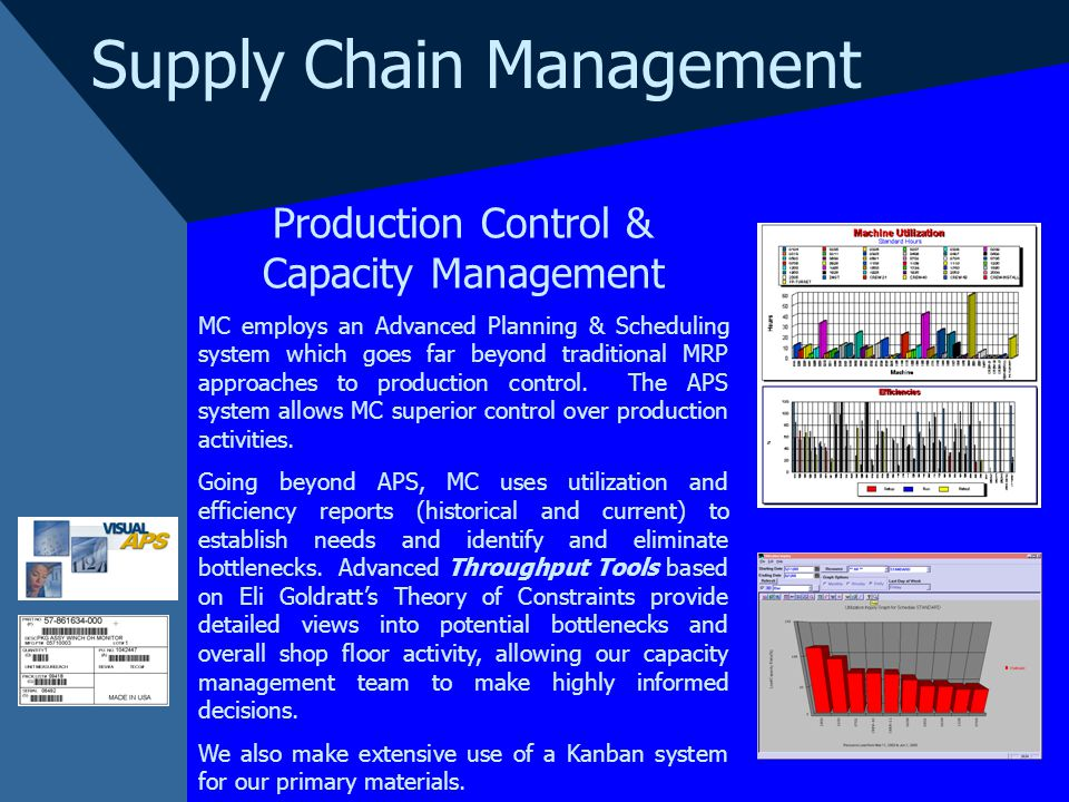 Production Control & Capacity Management MC employs an Advanced Planning & Scheduling system which goes far beyond traditional MRP approaches to production control.