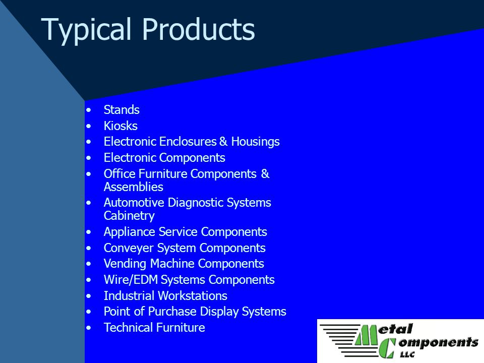 Typical Products Stands Kiosks Electronic Enclosures & Housings Electronic Components Office Furniture Components & Assemblies Automotive Diagnostic S