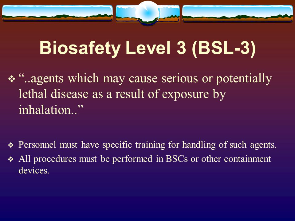 …Biosafety Level 3 (BSL-3)… Special Practiceslike Level 2 but with further restrictions..
