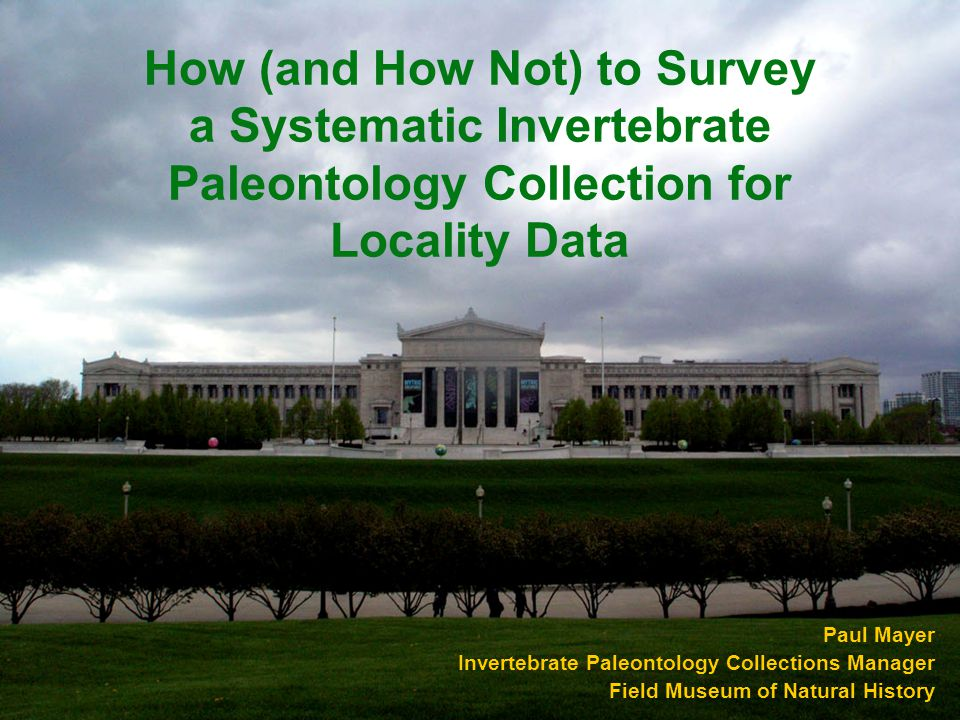 How (and How Not) to Survey a Systematic Invertebrate Paleontology Collection for Locality Data Paul Mayer Invertebrate Paleontology Collections Manag