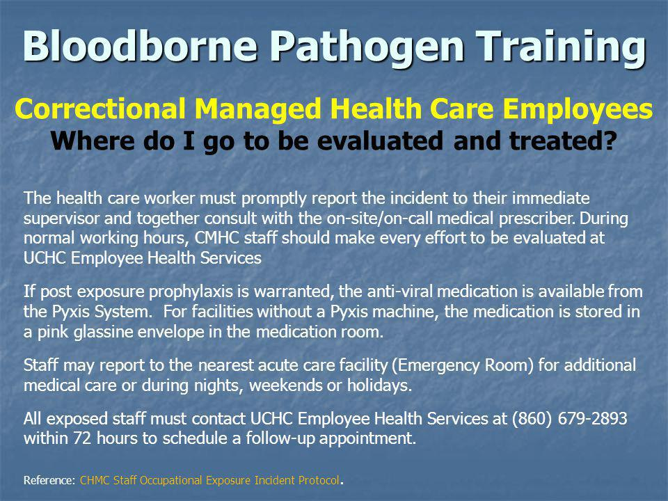 Bloodborne Pathogen Training Correctional Managed Health Care Employees Where do I go to be evaluated and treated? The health care worker must promptl