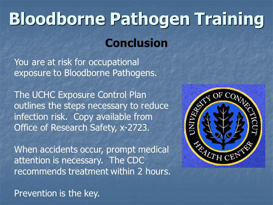 You are at risk for occupational exposure to Bloodborne Pathogens. The UCHC Exposure Control Plan outlines the steps necessary to reduce infection ris