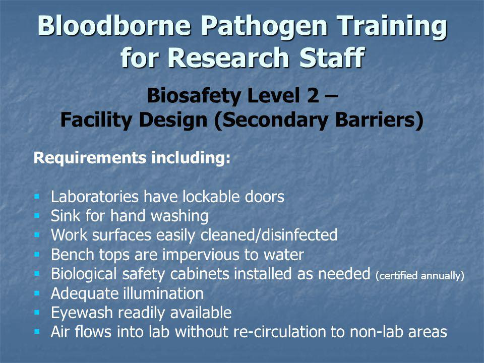 Biosafety Level 2 – Facility Design (Secondary Barriers) Requirements including: Laboratories have lockable doors Sink for hand washing Work surfaces