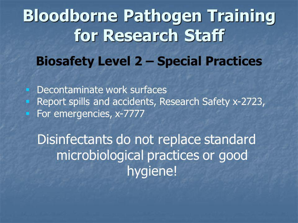 Biosafety Level 2 – Special Practices Decontaminate work surfaces Report spills and accidents, Research Safety x-2723, For emergencies, x-7777 Disinfe