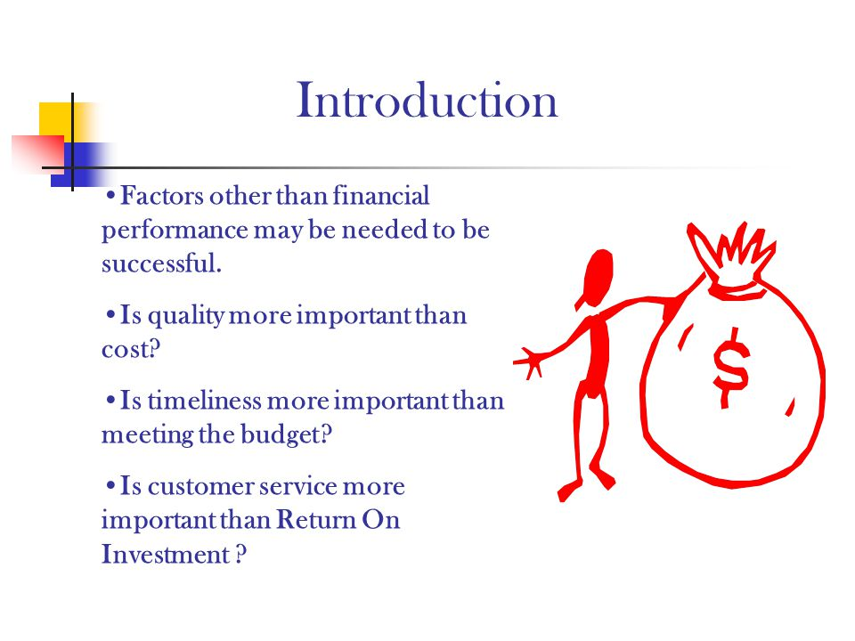 Introduction Factors other than financial performance may be needed to be successful. Is quality more important than cost? Is timeliness more importan