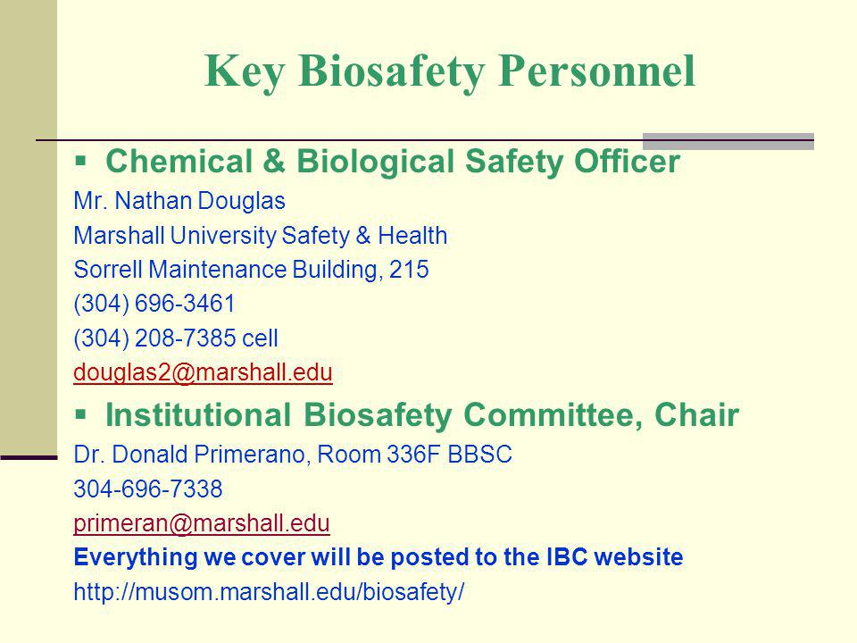 Key Biosafety Personnel Chemical & Biological Safety Officer Mr. Nathan Douglas Marshall University Safety & Health Sorrell Maintenance Building, 215