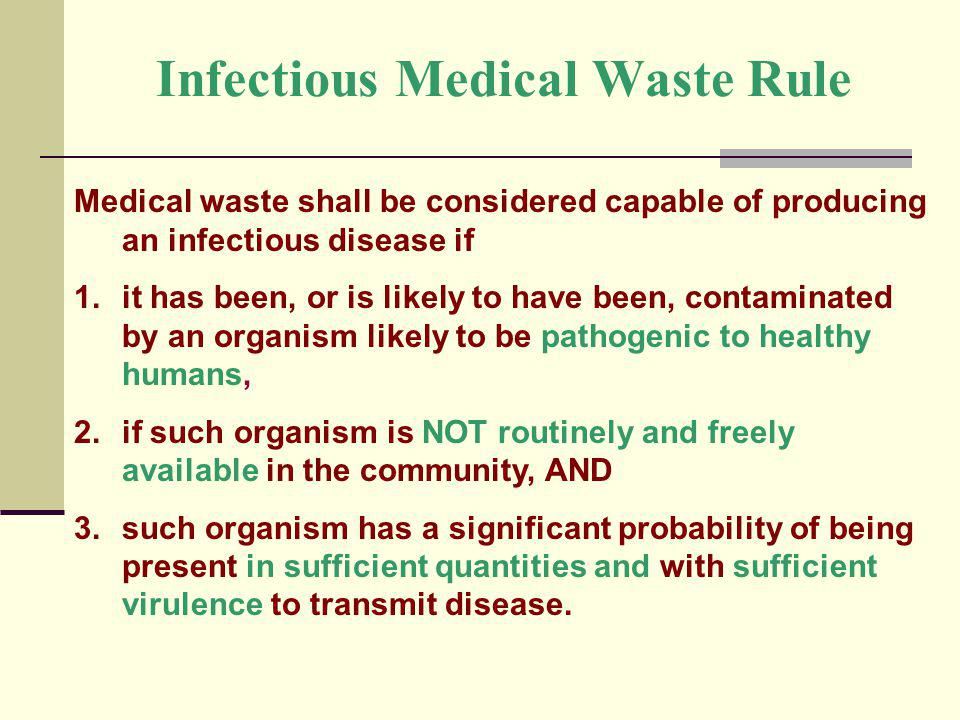 Infectious Medical Waste Rule Medical waste shall be considered capable of producing an infectious disease if 1.it has been, or is likely to have been