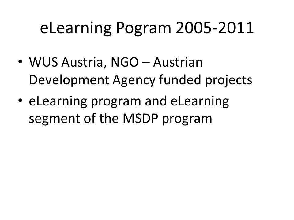 eLearning Pogram 2005-2011 WUS Austria, NGO – Austrian Development Agency funded projects eLearning program and eLearning segment of the MSDP program