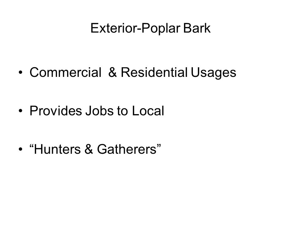 Exterior-Poplar Bark Commercial & Residential Usages Provides Jobs to Local Hunters & Gatherers