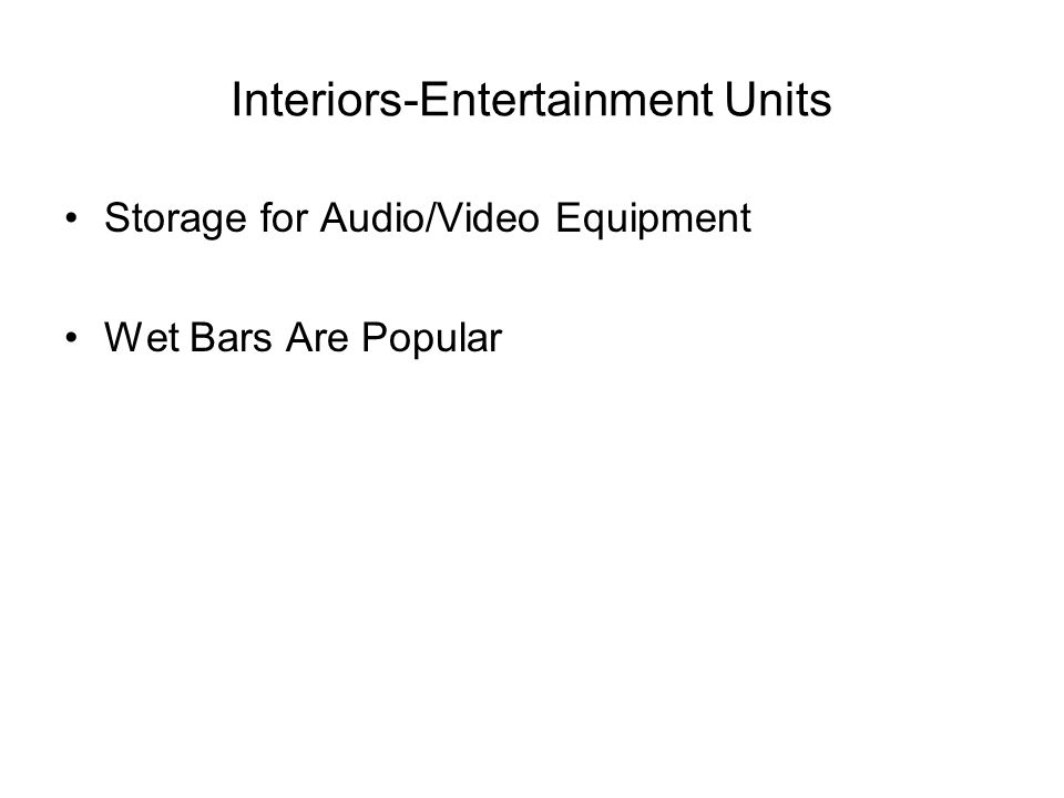 Interiors-Entertainment Units Storage for Audio/Video Equipment Wet Bars Are Popular