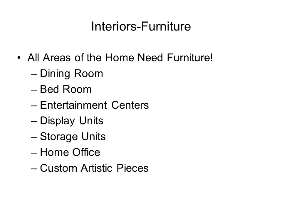 Interiors-Furniture All Areas of the Home Need Furniture.