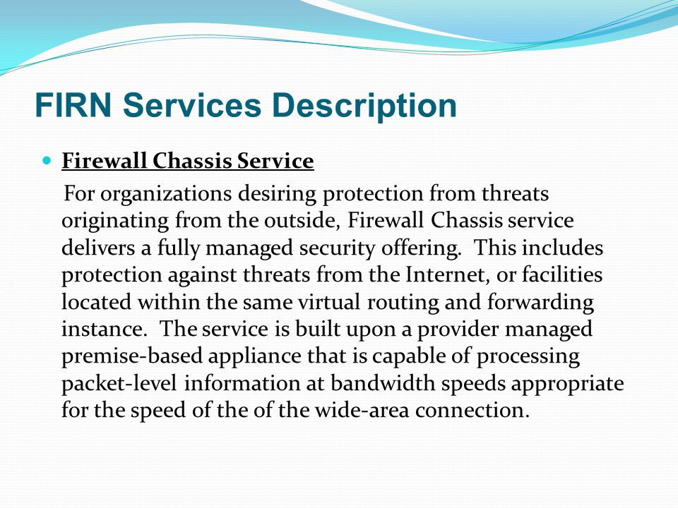 FIRN Services Description Firewall Chassis Service For organizations desiring protection from threats originating from the outside, Firewall Chassis s